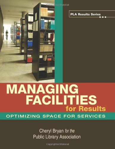 Managing Facilities for Results: Optimizing Space for Services 9780838909348