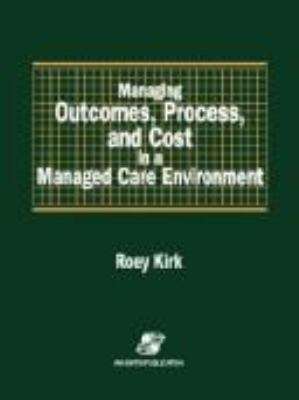 Managing Outcomes, Process, and Cost in a Managed Care Environment 9780834209121