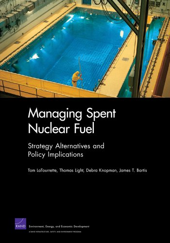 Managing Spent Nuclear Fuel: Strategy Alternatives and Policy Implications 9780833051080