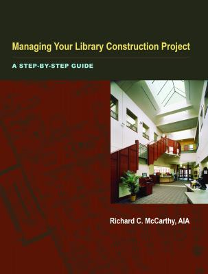 Managing Your Library Construction Project: A Step-By-Step Guide 9780838909317