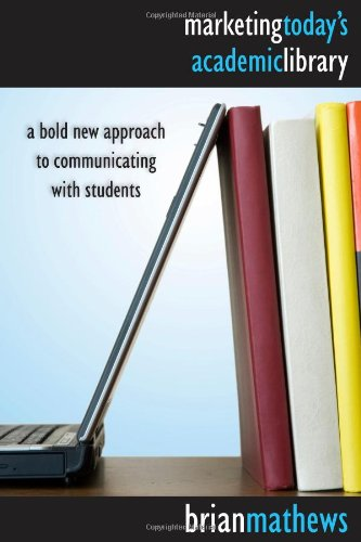 Marketing Today's Academic Library: A Bold New Approach to Communicating with Students 9780838909843