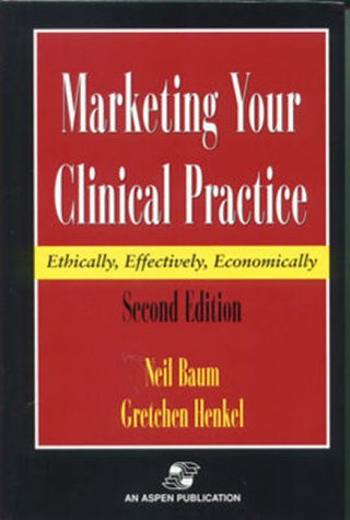 Marketing Your Clinical Practice: Ethically, Effectively, Economically, Second Edition 9780834217454