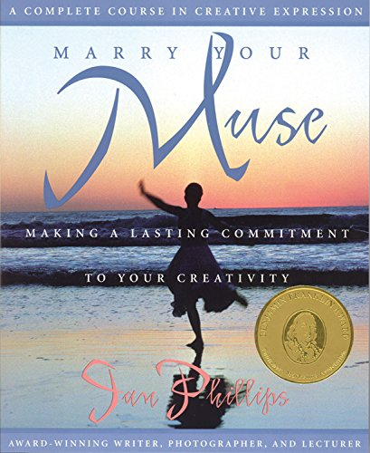 Marry Your Muse: Making a Lasting Commitment to Your Creativity a Complete Course in Creative Expression 9780835607599