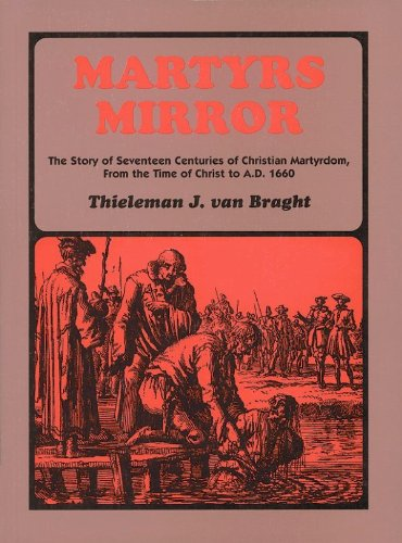 Martyrs Mirror: The Story of Seventeen Centuries of Christian Martyrdom, from the Time of Christ to A.D. 1660 9780836113907
