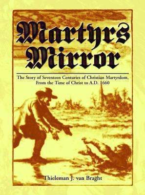 Martyrs Mirror: The Story of Seventeen Centuries of Christian Martyrdom from the Time of Christ to A.D. 1660 9780836192308