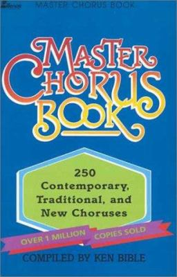 Master Chorus Book: 250 Contemporary, Traditional, and New Choruses 9780834192485