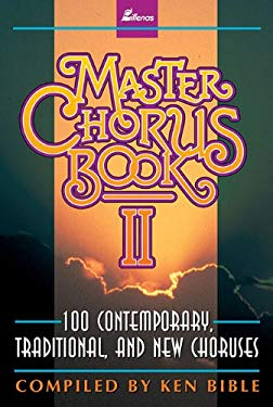 Master Chorus Book II: 100 Contemporary, Traditional, and New Choruses 9780834191815