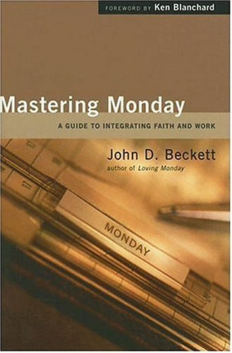 Mastering Monday: A Guide to Integrating Faith and Work 9780830833856