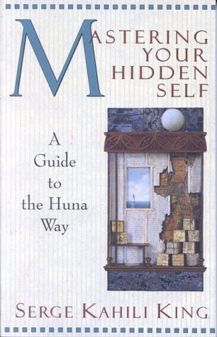 Mastering Your Hidden Self: Guide to the Huna Way 9780835605915