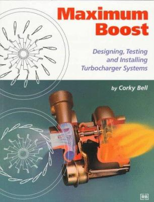 Maximum Boost: Designing, Testing, and Installing Turbocharger Systems 9780837601601