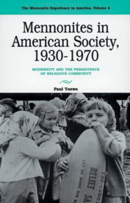 Mennonites in American Society, 1930-1970: Modernity and the Persistence of Religious Community 9780836131178
