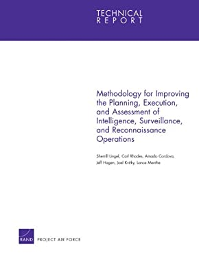 Methodology for Improving the Planning, Execution, and Assessment of Intelligence, Surveillance, and Reconnaissance Operations 9780833041715