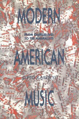 Modern American Music: From Charles Ives to the Minimalists 9780838637258