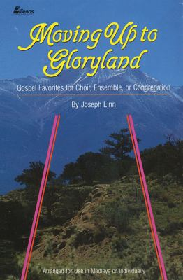 Moving Up to Gloryland: Gospel Favorites for Choir, Ensemble, or Congregation 9780834193345