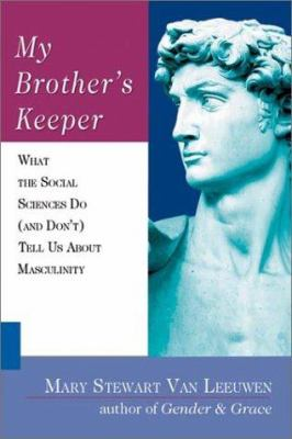 My Brother's Keeper: What the Social Sciences Do (and Don't) Tell Us about Masculinity 9780830826902