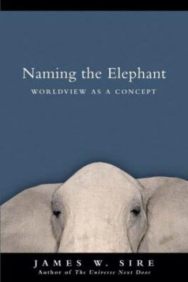 Naming the Elephant: Worldview as a Concept 9780830827794