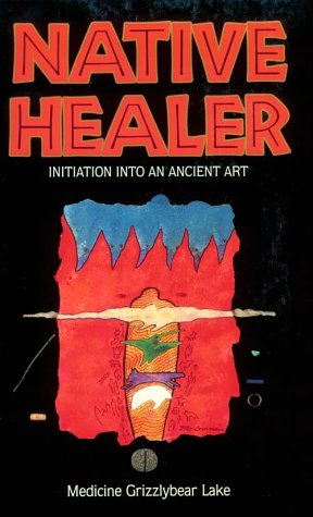 Native Healer: Initiation Into an Ancient Art 9780835606677