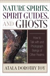 Nature Spirits, Spirit Guides, and Ghosts: How to Talk with and Photograph Beings of Other Realms 16715200