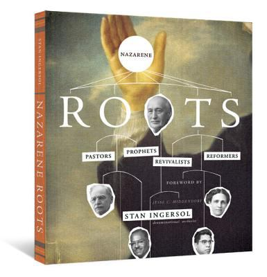 Nazarene Roots: Pastors, Prophets, Revivalists & Reformers [With CD (Audio) and DVD] 9780834124783