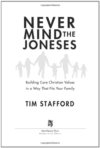 Never Mind the Joneses: Building Core Christian Values in a Way That Fits Your Family 9780830832019