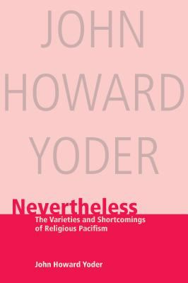 Nevertheless: The Varieties and Shortcomings of Religious Pacifism 9780836135862