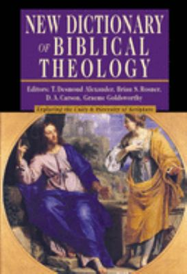 New Dictionary of Biblical Theology: Exploring the Unity & Diversity of Scripture 9780830814381