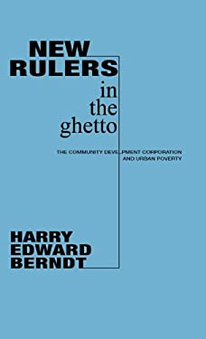 New Rulers in the Ghetto: The Community Development Corporation and Urban Poverty 9780837193991