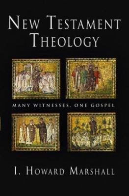 New Testament Theology: Many Witnesses, One Gospel 9780830827954