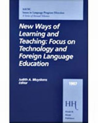 New Ways of Learning and Teaching: Focus on Technology and Foreign Language Education 9780838478097