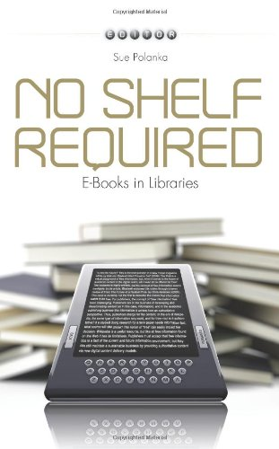 No Shelf Required: E-Books in Libraries 9780838910542