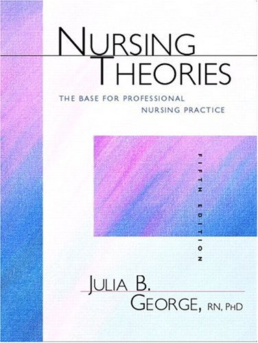 Nursing Theories: The Base for Professional Nursing Practice 9780838571101