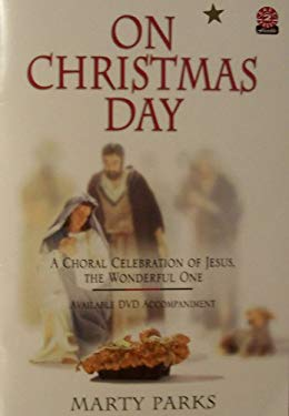 On Christmas Day: A Choral Celebration of Jesus, the Wonderful One 9780834174856