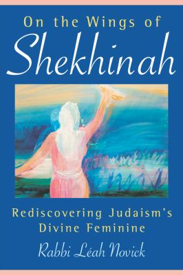 On the Wings of Shekhinah: Rediscovering Judaism's Divine Feminine 9780835608619