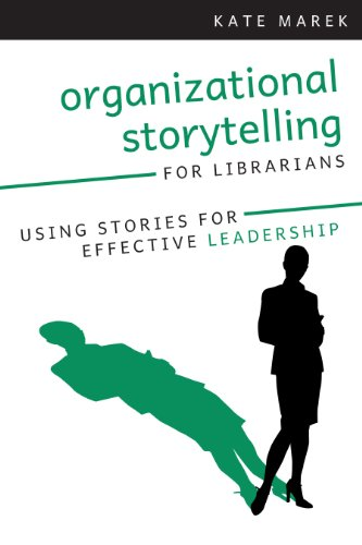 Organizational Storytelling for Librarians: Using Stories for Effective Leadership 9780838910795