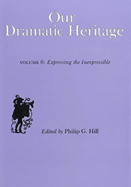 Our Dramatic Heritage V6: Expressing the Inexpressible 9780838634219