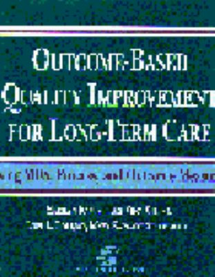 Outcome-Based Quality Improvement for Long-Term Care 9780834211476