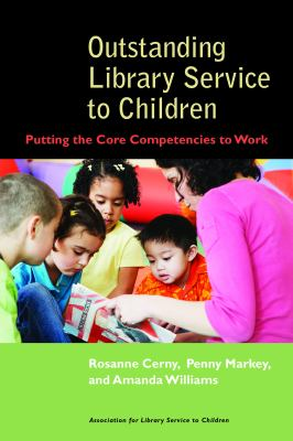 Outstanding Library Service to Children: Putting the Core Competencies to Work 9780838909225