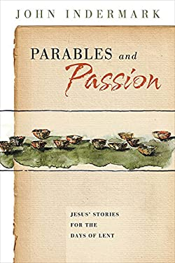 Parables and Passion: Jesus' Stories for the Days of Lent 9780835810050