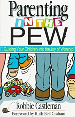 Parenting in the Pew: Guiding Your Children Into the Joy of Worship 9780830816279
