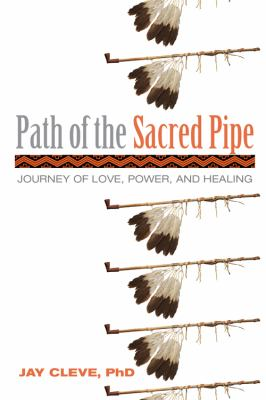 Path of the Sacred Pipe: Journey of Love, Power, and Healing 9780835609098