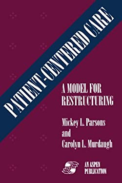 Patient-Centered Care: A Model for Restructuring 9780834209831