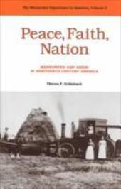 Peace, Faith, Nation: Mennonites and Amish in Nineteenth-Century America 3642754