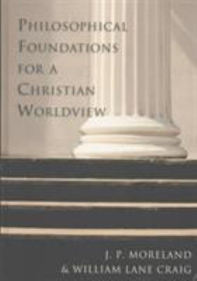 Philosophical Foundations for a Christian Worldview 9780830826940