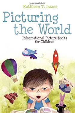 Picturing the World: Informational Picture Books for Children 9780838911266