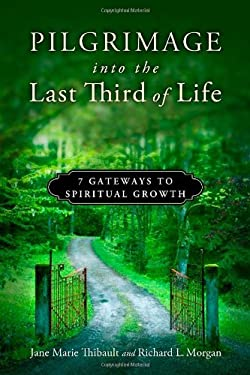 Pilgrimage Into the Last Third of Life: 7 Gateways to Spiritual Growth 9780835811170