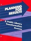 Planning for Results: A Public Library Transformation Process 9780838934883