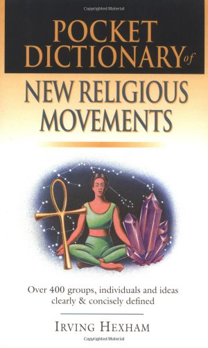 Pocket Dictionary of New Religious Movements: Over 400 Groups, Individuals & Ideas Clearly and Concisely Defined 9780830814664