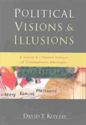 Political Visions & Illusions: A Survey & Christian Critique of Contemporary Ideologies 9780830827268