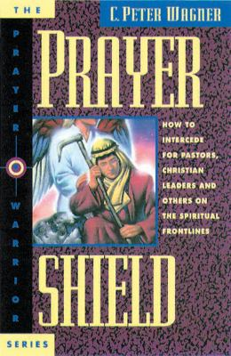 Prayer Shield: How to Intercede for Pastors, Christian Leaders and Others on the Spiritual Frontlines 9780830715145