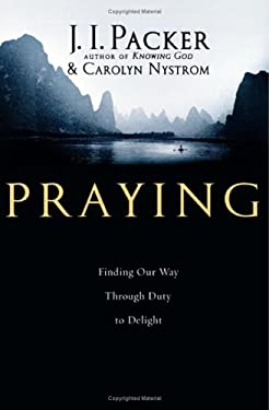 Praying: Finding Our Way Through Duty to Delight 9780830833450